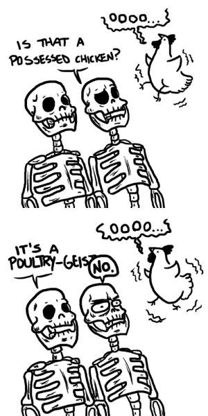 ilyakuriyakin:  jojoflynn:  run while you can before it's too late  skelebro on the right so offended he grew eyes. : 000...}  IS THAT A  POSSESSED CHICKEN?  Чи  тi   000...  IT'S A  POULTRY-GEISNO.  NO. ilyakuriyakin:  jojoflynn:  run while you can before it's too late  skelebro on the right so offended he grew eyes.