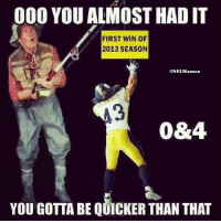 Nfl, Joshua, and First: 000 YOU ALMOST HAD IT  FIRST WIN OF  2013 SEASON  ONFL Menez  0&4.  YOU GOTTA BE QUICKER THAN THAT Trying to get WIN #1!