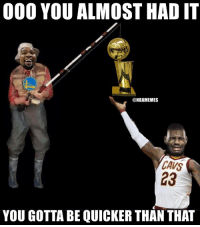 Cavs, Memes, and Lebron: 000 YOU ALMOST HAD IT  @NBAMEMES  AVS  23  YOU GOTTA BE QUICKER THAN THAT LeBron and the Cavs just got swept! https://t.co/kkOkj6IBxS