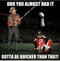 Memes, 🤖, and You Almost Had It: 000 YOU ALMOST HAD IT  @NFL MEMES  GOTTA BE QUICKER THAN THAT! Hahaha