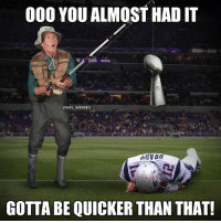 They wrong for this one 😂😫 #TomBrady #SuperBowl #WSHH: 000 YOU ALMOST HAD IT  @NFL MEMES  GOTTA BE QUICKER THAN THAT! They wrong for this one 😂😫 #TomBrady #SuperBowl #WSHH