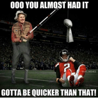 😂😂😂 all y'all patriot haters this fa y'all: 000 YOU ALMOST HAD IT  @NFL MEMES  GOTTABE QUICKER THAN THAT! 😂😂😂 all y'all patriot haters this fa y'all