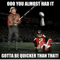 No Chill, Sports, and Falcon: 000 YOU ALMOST HAD IT  portsjokes  GOTTA BE QUICKER THAN THAT! Lol no chill 😂 hahaa DoubleTap if funny lol Tag friends that thought Falcons almost had it hahaa.. congrats Patriots🏆gotta give props Follow us @sportsjokes
