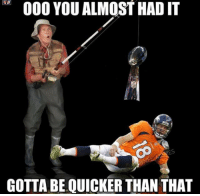 Memes, Nfl, and You: 000 YOU ALMOST HADIT  GOTTA BE QUICKER THAN THAT Not even close....  Like Us NFL Memes
