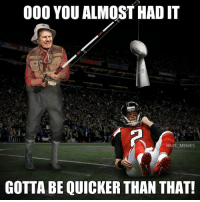 Memes, Nfl, and You: 000 YOU ALMOST HADIT  @NFL MEMES  GOTTA BE QUICKER THAN THAT! So close...