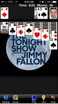 "Gif, Solitaire, and Target: 0000 AT&T LTE  10:54 AM  1 0  89%  Time: 6:23Moves: 48  Q45 Φ  10 ◆  10  TONIGHI  SHOW  JIMMY  STARRING  FALLO  Settings Center  Play  Hint Undo <p><a class=""tumblr_blog"" href=""http://j-fallon-fan.tumblr.com/post/78654631384/made-a-slight-modification-to-my-solitaire-app"" target=""_blank"">j-fallon-fan</a>:</p> <blockquote> <p>Made a slight modification to my Solitaire App</p> </blockquote> <p>We play cards too! <a href=""https://www.youtube.com/watch?v=Yqf4QHMHLJ0&list=UU8-Th83bH_thdKZDJCrn88g"" target=""_blank"">Ours have some weird rules though…</a><img alt="""" src=""https://78.media.tumblr.com/d0838c00d89a90f46cf9a7cc3962fc5c/tumblr_ngfd1qxmRD1qhub34o1_r3_500.gif""/></p>"