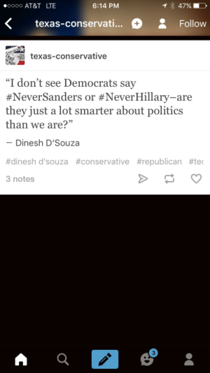 "Donald Trump, God, and Party: 0000 AT&T LTE  6:14 PM  47%  <texas-conservati... Follow  texas-conservative  ""I don't see Democrats say  #NeverSanders or #NeverHillary-are  they just a lot smarter about politics  than we are?""  Dinesh D'Souza  #dinesh d'souza #conservative #republican #tec  3 notes  3 proudblackconservative:  c-bassmeow:  proudblackconservative:  fitotrd:  proudblackconservative:  Or, and I'm just spitballing here, maybe it's because on this side we have actual standards for our candidates and prefer *not* to support fascists?  If trump was the democratic candidate Democrats would defend him. Only them Conservatives be racist  If Trump were the democratic candidate, he'd be a lot closer to where he actually belongs.  ok that last comment was insane ….. for many reasons lmaoo   How so? Donald Trump is not a Conservative in any way, shape or form. He embodies zero conservative values. http://elementarypolitics.com/2016/03/13/donald-trump-is-objectively-not-a-conservative/   oh god here we go again. I always have this fight with ""conservatives"". First of all just because Donald Trump isn't conservative in your eyes doesn't mean that logically he must be more of a democrat. It's not really sensible to jump to that conclusion. If you have an argument for it then im all ears. Second of all, conservatism is not a one size fits all ideology. within conservatism there are many often opposing schools of thought. This whole notion that conservatism = small government and liberalism = big government is a false dichotomy supported by zero objective political science textbooks. You can have conservative regimes with large authoritarian governments (aka fascism as one of many examples)  and you can have in theory liberal/leftist countries with tiny governments. You can have large liberal regimes and small conservative ones etc. u get the point. Third the democratic party does not represent liberalism or all liberals (im independent and hate most democrats who are usually evil) just like the republican party does not represent conservatism.  They represent both ideologies symbolically since those are our only two choices in these two-party system obsessed nation. BUT my point is that just because Trump doesn't fit your definition of a conservative doesn't make him more like a democrat. He is a right winger and is using what republicans have historically used: blaming economic ills on ___ group of people. I don't think it's a coincidence as to why this ""democrat"" is the Republican frontrunner. Unless you are admitting that republican primary voters arent conservative and if thats the case then how can u trust any choice those people make lmaooo"
