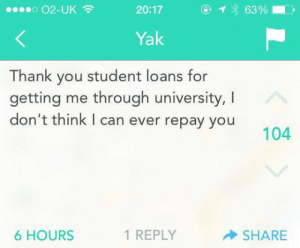 tastefullyoffensive:  (via calamantius) : 00000 02-UK  20:17  63%  Yak  Thank you student loans for  getting me through university, I  don't think I can ever repay you  104  6 HOURS  1 REPLY  SHARE tastefullyoffensive:  (via calamantius)