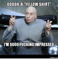 impressive: 0000H A  YELLOW SHIRT  IMSOOOFUCKING IMPRESSED  memes.com