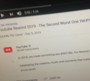 Music, youtube.com, and One: 002/586  ON TRENDING  outube Rewind 2019-The Second Worst One Yet#Y  24.946,752 views Dec 5, 2019  YouTube O  28.6M subscribers  In 2018, we made something you didn't like. For Rewind  Celebrating the creators, music and moments that matte  SHOW MORE  ments  E SORT BY Hey, let's be positive