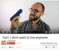 i dont want to live on this planet: 007/1224  Fact: I don't want to live anymore  xXVagSaUcEXx  a subscribe  9,999,999,999 views  Add to  Share  More  141 900