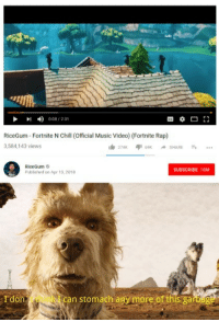 "Chill, Dogs, and Memes: 008/231  RiceGum Fortnite N Chill (Official Music Video) (Fortnite Rap)  3,584,143 views  RiceGum  Published on Apr 13, 2018  SUBSCRIBE 10M  Idon  can stomach any more of this garbag <p>Are Isle Of Dogs Memes A Good Investment? via /r/MemeEconomy <a href=""https://ift.tt/2qC8pNC"">https://ift.tt/2qC8pNC</a></p>"