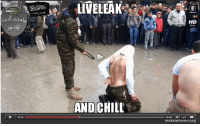 01:01  LIVELEAK  AND CHILL  related  HD  is on  02:40  makeameme org Liveleak and Chill