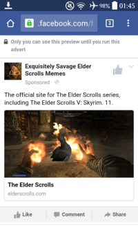Facebook pls: 01:45  a .facebook.com  Only you can see this preview until you run this  advert  Exquisitely Savage Elder  Scrolls Memes  Sponsored  The official site for The Elder Scrolls series,  including The Elder Scrolls V: Skyrim. 11.  The Elder Scrolls  elder scrolls com  h Like  I Comment  Share Facebook pls