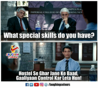 College, Control, and Indianpeoplefacebook: 011019011  MPUS PLA  RING NEW  IMPERIAL COLLEGE OF  What special skills do you have?  LAUGHING  Hostel Se Ghar Jane Ke Baad,  Gaaliyaan Control Kar Leta Hun!
