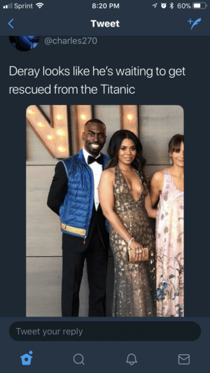 That vest: 0111 Sprint  8:20 PM  Tweet  @charles270  Deray looks like he's waiting to get  rescued from the Titanic  Tweet your reply That vest