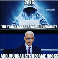 """Memes, Hackers, and Politicians: 016  The Free Thought  THE YEAR HACKERSBECAMEJOURNALISTS  AND JOURNALISTS BECAME HACKS Actually, """"journalists"""" have been hacks for years. Most people just never noticed until hackers started doing their jobs for them.  Is a """"free press"""" still free when they are colluding with politicians? Have we devolved so far that we have to turn to criminals for the truth? Just think about that for a minute..."""