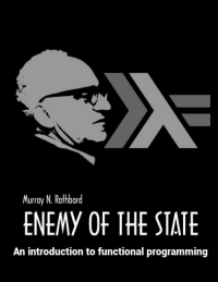 Enemy of the state: Murray N. Rothbard  ENEMY OF THE STATE  An introduction to functional programming Enemy of the state