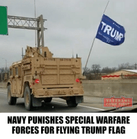 "The Navy punished Special Warfare forces for flying a Trump flag on a military convoy while driving on Interstate 65 through Louisville on Jan. 29 because of how it allegedly instilled fear in residents. The service members ""violated the spirit and intent of applicable DoD regulations concerning the flying of flags and the apparent endorsement of political activities,"" according to a statement released Tuesday from Lt. Jacqui Maxwell of the Naval Special Warfare Group 2 in Virginia Beach, Va. I fully understand the military leadership, who punished their subordinates for pro-Trump flags, but in my opinion the rules should be mitigated later, because the US military are also people with their likes and dislikes, and punishment for the expression of support to any politician is actually a limitation of the First Amendment to the US Constitution. The US military love Trump and there is nothing to be ashamed of in demonstration of their commitment to the Supreme Commander. veteranscomefirst veterans_us Veterans Usveterans veteransUSA SupportVeterans Politics USA America Patriots Gratitude HonorVets thankvets supportourtroops semperfi USMC USCG USAF Navy Army military godblessourmilitary soldier holdthegovernmentaccountable RememberEveryoneDeployed Usflag StarsandStripes: 04. TS7TWmSTT  VETERANS  COME FIRST  NAVY PUNISHES SPECIAL WARFARE  FORCES FOR FLYING TRUMP FLAG The Navy punished Special Warfare forces for flying a Trump flag on a military convoy while driving on Interstate 65 through Louisville on Jan. 29 because of how it allegedly instilled fear in residents. The service members ""violated the spirit and intent of applicable DoD regulations concerning the flying of flags and the apparent endorsement of political activities,"" according to a statement released Tuesday from Lt. Jacqui Maxwell of the Naval Special Warfare Group 2 in Virginia Beach, Va. I fully understand the military leadership, who punished their subordinates for pro-Trump flags, but in my opinion the rules should be mitigated later, because the US military are also people with their likes and dislikes, and punishment for the expression of support to any politician is actually a limitation of the First Amendment to the US Constitution. The US military love Trump and there is nothing to be ashamed of in demonstration of their commitment to the Supreme Commander. veteranscomefirst veterans_us Veterans Usveterans veteransUSA SupportVeterans Politics USA America Patriots Gratitude HonorVets thankvets supportourtroops semperfi USMC USCG USAF Navy Army military godblessourmilitary soldier holdthegovernmentaccountable RememberEveryoneDeployed Usflag StarsandStripes"