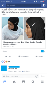 """Working Out, Oldpeoplefacebook, and Working: 06:45  T 14%.  ooooo Telstra  Search  Muslim women who work out and compete in sports,  Nike plans to launch a specially-designed hijab in  2018  Nike announces new """"Pro Hijab' line for female  Muslim athletes  theage.com.au  1 Share  Like  Comment  Share  89  Woopie do  5 hours ago Like 1 Reply  Write a comment...  Post"""