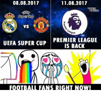 Football fans right now ... 😍 🔻FREE FOOTBALL APP -> LINK IN OUR BIO! Credit : @thefootballarena: 08.08.2017  11.08.2017  HRENA  Super Cup  ACHES  ague  UEFA SUPER CUP PREMIER LEAGUE  IS BACK  FOOTBALL FANS RIGHT NQW! Football fans right now ... 😍 🔻FREE FOOTBALL APP -> LINK IN OUR BIO! Credit : @thefootballarena