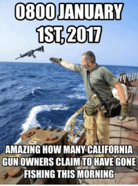 Lots of boating accidents today. Lots of them.: 08000 JANUARY  LST 2017  AMAZING HOW MANY CALIFORNIA  GUNOWNERS CLAIMITO HAVE GONE  FISHING THIS MORNING Lots of boating accidents today. Lots of them.