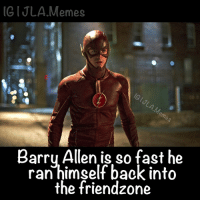 Creds: @young.justice3 give him a follow! JLAmemes: UGIJLA Memes  Barry Allen is so fast he  ran himself back into  the friend zone Creds: @young.justice3 give him a follow! JLAmemes