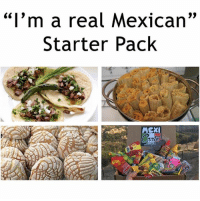 "Love, Memes, and Starter Pack: 09  ""I'm a real Mexican""  Starter Pack  RERMEXI  tale Comment what this photo is missing.. @MexiCrate is giving out 30% off your entire order for the next 48 hours with code SPECIAL30. They send Mexican snacks, candies, and pan dulce right to you! Show them some love 💚"