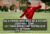 Tag ❤️: 0982  TAG A FRIEND WHO WILL BE A FUTURE  FOOTBALL STAR,  LET THEM KNOW THAT YOU BELIEVE  IN THEM! Tag ❤️