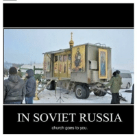 IN SOVIET RUSSIA  church goes to you. It doesn't look very Baptist. insovietrussia church repost from @christianmemes!