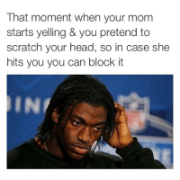 Funny, Head, and Memes: That moment when your mom  starts yelling & you pretend to  scratch your head, so in case she  hits you you can block it Safety first