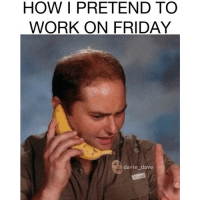 HOLD ON BITCH, I HAVE TO ANSWER MY BANANA 🍌 hashtag tgif workflow: HOW I PRETEND TO  WORK ON FRIDAY  davie dave HOLD ON BITCH, I HAVE TO ANSWER MY BANANA 🍌 hashtag tgif workflow