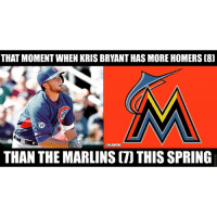 Mlb, Cubs, and Spring: THAT MOMENT WHEN KRIS BRYANTHAS MORE HOMERS C8J  @MLBMEME  THAN THE MARLINS m THIS SPRING Kris Bryant doing Kris Bryant things Cubs