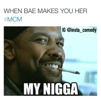 😏😏😏: WHEN BAE MAKES YOU HER  MCM  IG @insta comedy  MY NIGGA 😏😏😏
