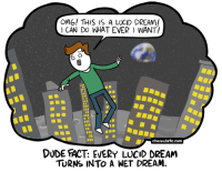 <p>Lucid.</p>: 0M6, THIS IS A LUCID DREAM!  CAN DO WHAT EVER I WANT!  channelate.com  DUDE FACT: EVERY LUCID DREAM  TURNS INTO A WET DREAM. <p>Lucid.</p>