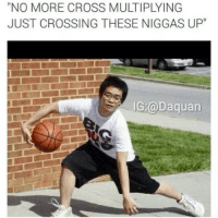 "Daquan, Funny, and Ups: NO MORE CROSS MULTIPLYING  JUST CROSSING THESE NIGGAS UP""  IG Daquan Lmaoooo Ballislife"