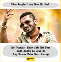 Tag your busy friends :P  Shop Now - http://bwkf.shop/View-Collection: 0ther People- long Time No See?  My Friends : Haan Sahi Hai Bhai  Bade Aadmi Ho Gaye Ho  Aap Humse Kaha Baat Karoge  Bewakoof  .com Tag your busy friends :P  Shop Now - http://bwkf.shop/View-Collection