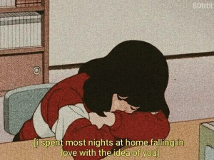 Love, Home, and Idea: 0trbi  ispent most nights at home falling in  love with the idea of you