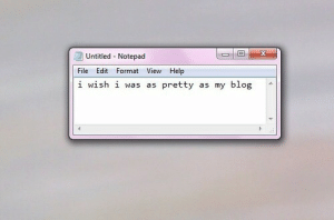 notepad: 1回  Untitled Notepad  File Edit Format View Help  i wish i was as pretty as my blog