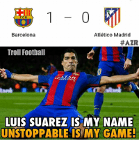 Suarez 🔥🔥🔥 🔺LINK IN OUR BIO!! 😎🔥: 1-0  Barcelona  Atlético Madrid  #AZR  Troll Football  AIRWAY  LUIS SUAREZ IS MY NAME  UNSTOPPABLE IS MY GAME Suarez 🔥🔥🔥 🔺LINK IN OUR BIO!! 😎🔥