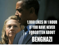 Memes, Never, and 🤖: 1,000 LIKES IN 1 HOUR  IF YOU HAVE NEVER  FORGOTTEN ABOUT  BENGHAZI You Know What To Do!  NEVER FORGET BENGHAZI!