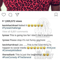 Memes, Nails, and Tyrese: 1,005,572 views  kevinhart4real Nailed it  #Tyrese Challenge  View all 6,851 comments  tyrese This is going too far l don't like it anymore  BALLERALERTCOM  tyrese Please stop it's not funny anymore  kevinhart4real Lies This is the best thing to  happen to social media  #All Love  #ComedyAtitsBest  therealtank This is just the beginning!  #Pure Comedy #TheGeneral  CREEPIN Ballerific Comment Creepin -- 🌾👀🌾 tyrese kevinhart tank commentcreepin