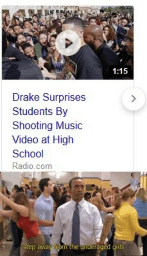 Drake, Girls, and Music: 1:15  Drake Surprises  Students By  Shooting Music  Video at High  School  Radio.com   Step away from the underaged girls