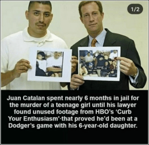 67 Of Today's Freshest Pics And Memes: 1/2  Juan Catalan spent nearly 6 months in jail for  the murder of a teenage girl until his lawyer  found unused footage from HBO's 'Curb  Your Enthusiasm' that proved he'd been at a  Dodger's game with his 6-year-old daughter. 67 Of Today's Freshest Pics And Memes