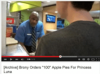 "Apple, Appl, and Princess: 1) 3:08  5:13  [Archive] Brony Orders ""100"" Apple Pies For Princess  Luna"