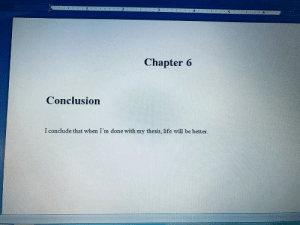 thesis: 1  3.  5  Chapter 6  Conclusion  I conclude that when I'm done with my thesis, life will be better.
