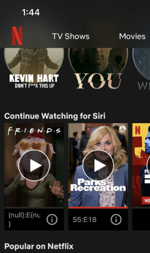 Fans are not happy about this particular null: 1:44  TV Shows  Movies  TOWA  KEVIN HART VOU  WE  DON'T F**K THIS UP  Continue Watching for Siri  FR.I.EN.D.S  NBC  Parks  Recreation  and  NE  (null):E(nu  )  i  S5:E18  Popular on Netflix Fans are not happy about this particular null