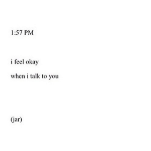 Http, Okay, and Net: 1:57 PM  i feel okay  when i talk to you  (jar) http://iglovequotes.net/
