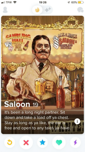That's fuckin awesome: 1 60%  ll TEW ?  19:26  ACE SHOPE  SNOONG  GAMBLING  HAL  BRAVE  GUNS  BAR  EAMELING  ROOM  Saloon 19  It's been a long night partner. Sit  down and take a load off ya chest.  Stay as long as ya like, the ear is  free and open to any tales ya have. That's fuckin awesome