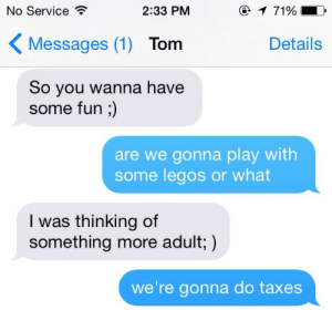 Tumblr, Taxes, and Blog: 1 71%  No Service  2:33 PM  Messages (1) Tom  Details  So you wanna have  some fun ;)  are we gonna play with  some legos or what  I was thinking of  something more adult; )  we're gonna do taxes thebootydiaries:  am i doing this right